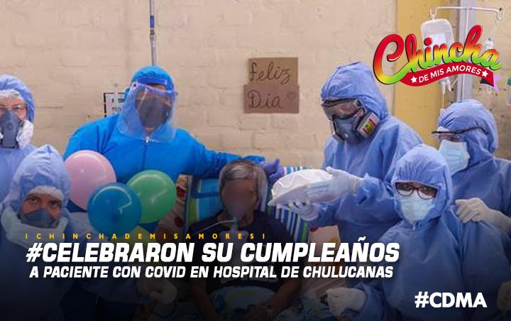 PERSONAL DE SALUD AGASAJÓ A PACIENTE CON COVID-19 EN EL DÍA DE SU CUMPLEAÑOS