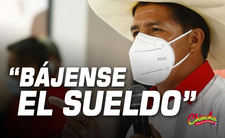 PRESIDENTE CASTILLO RENUNCIARÁ A SUELDO PRESIDENCIAL Y PEDIRÁ BAJAR SUELDOS DE MINISTROS Y CONGRESISTAS EN 50%